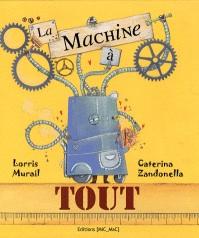 La machine à tout. De Lorris Murail et Caterina Zandonella dans À la une image3